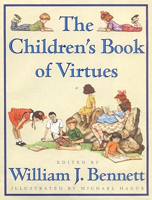 The Children's Book of Virtues By Bennett, William J. (EDT)/ Hague, Michael (ILT)