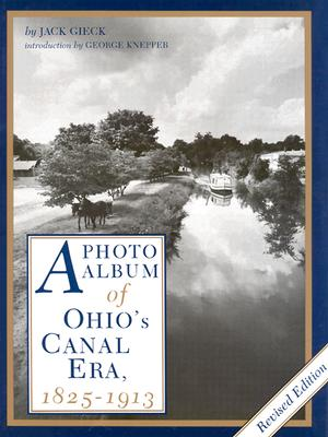 A Photo Album of Ohio's Canal Era, 1825-1913 By Gieck, Jack